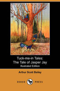NEW The Tale of Jasper Jay (Tuck-Me-In Tales) by Arthur Scott Bailey