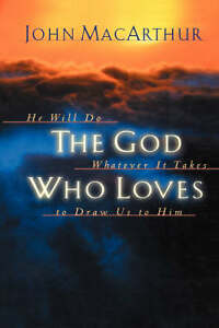 The God Who Loves by John F MacArthur (Paperback / softback, 2008)