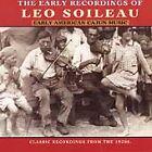 Early American Cajun Music: The Early Recordings of Leo Soileau by Leo Soileau (CD, Jan-1999, Yazoo)