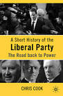 A Short History of the Liberal Party: The Road Back to Power: 2010 by Christopher Cook (Paperback, 2010)