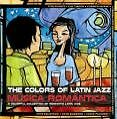Colors Of Latin Jazz: Musica Romantica (2004)