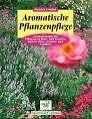 Aromatische Pflanzenpflege von Dietrich Gümbel