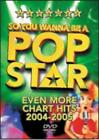 So You Wanna Be A Pop Star: Even More Chart Hits 2004-2005 (DVD, 2005)