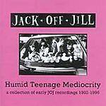 Jack Off Jill - Humid Teenage Mediocrity (1992-1995, 2004)