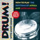 Geoff Johns - Drum! How to Play the Rhythms of Africa and Latin America (2003)
