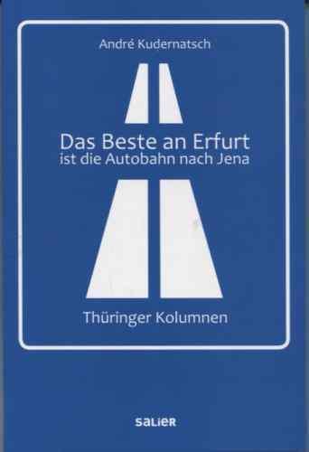 Kudernatsch: Das Beste an Erfurt ist die Autobahn nach Jena  Thüringer Kolumnen