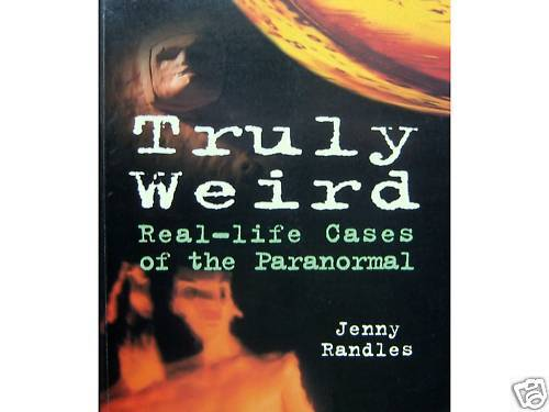 TRULY WEIRD Real Life Cases of the Paranormal Jenny Randles 1st Edition 1998
