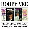 Take Good Care Of My Baby/A Bobby Vee Rec.Session von Bobby Vee (2009)