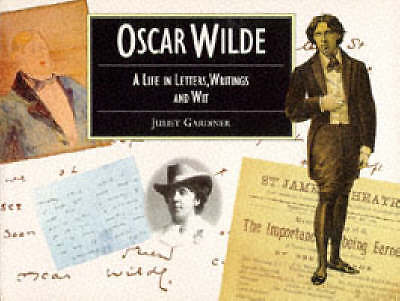 Oscar Wilde: A Life in Letters, Writing and Wit (Illustrated Letters), Wilde, Os