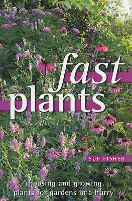 Fisher, Sue, Fast Plants: Choosing and Growing Plants for Gardens in a Hurry, Ve