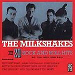 The Milkshakes - 20 Rock And Roll Hits Of The 50s And 60s (CDWIKM 20)