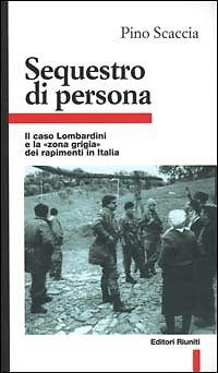 SEQUESTRO DI PERSONA Il caso Lombardini e la zona grigia dei rapimenti in Italia