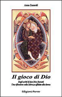 Il gioco di Dio. Dagli scritti di don Divo Barsotti una riflessione sulla salve…