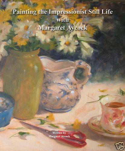 Painting the Impressionist Still Life in Oil with Margaret Aycock, How to Book