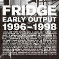 Early Output von Fridge (2010)