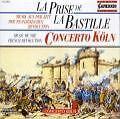La Prise De La Bastille von Concerto Köln,Ehrhardt,Keller (2008)