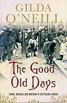 The Good Old Days: Crime, Murder and Mayhem in Victorian London, O'Neill, Gilda,