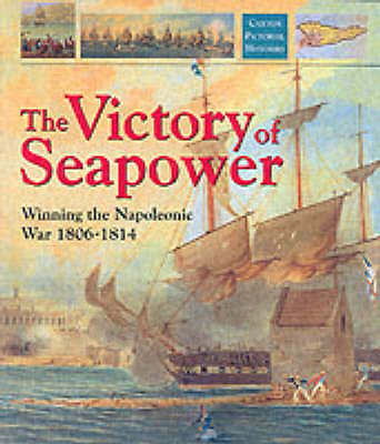 The Victory of Seapower: Winning the Napoleonic War 1806-1814 (Caxton pictorial