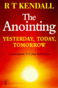 The-Anointing-Yesterday-Today-Tomorrow-Hodder-Christian-Books-Kendall-R