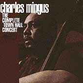 Charles Mingus - Complete Town Hall Concert (Live Recording, 1994)
