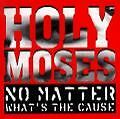 No Matter...Whats The Cause von Holy Moses (1994)