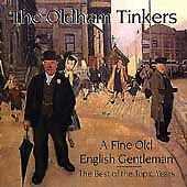 THE OLDHAM TINKERS - A FINE OLD ENGLISH GENTLEMAN: THE BEST OF THE TOPIC YEARS N