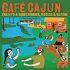 CD: Various Artists - Café Cajun (Swamps & Squeezeboxes, Fiddles & 'Gators, 200...Various Artists, 2003