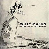 Willy Mason  If the Ocean Gets Rough 2007 - Southport, Merseyside, United Kingdom - Willy Mason  If the Ocean Gets Rough 2007 - Southport, Merseyside, United Kingdom