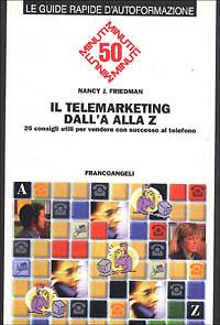 Nancy J. Friedman Il telemarketing dalla A alla Z. 26 consigli utili per vendere