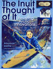 The Inuit Thought of it: Amazing Arctic Innovations by Alootook Ipellie (Hardback, 2007)