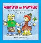 Whatever the Weather!: Flip the Flaps for Mix-and-match Fun with Daisy and Jack by Prue Theobalds (Hardback, 1999)