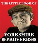 The Little Book of Yorkshire Proverbs by Peter Lindup (Paperback, 2009)