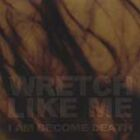 I Am Become Death * by Wretch Like Me (CD, Jul-2002, Owned & Operated Recordings)