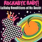 Rockabye Baby! Lullaby Renditions of No Doubt by Rockabye Baby! (CD, Feb-2007, Rockabye Baby!)