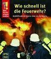 Was Kinder wissen wollen. Wie schnell ist die Feuerwehr? von Ulrike Berger