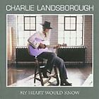 Charlie Landsborough - My Heart Would Know (2005)