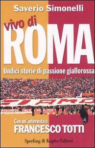 VIVO DI ROMA SPORT/SPETTACOLO SAVERIO SIMONELLI SPERLING & KUPFER EDITORI 2006