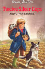 Twelve Silver Cups and Other Stories by Enid Blyton (Hardback, 1985)
