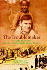 The Trouble Maker: Michael Scott and His Lonely Struggle Against Injustice by Anne Yates, Lewis Chester (Hardback, 2006)