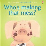 Who's Making That Mess? (Usborne Lift-the-Flap-Books), Philip Hawthorn, Jenny Ty