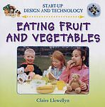 Llewellyn, Claire, Eating Fruit and Vegetables (Start-Up Design and Technology),