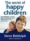 The Secret of Happy Children: A Guide for Parents by Steve Biddulph (Paperback, 1998)