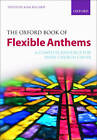 The Oxford Book of Flexible Anthems: A Complete Resource for Every Church Choir by Oxford University Press (Sheet music, 2007)