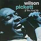 Wilson Pickett - If You Need Me (2005)