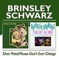 Silver Pistol/Please Dont Ever Change von Brinsley Schwarz (2009)