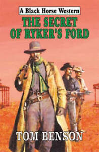 Tom-Benson-The-Secret-of-Rykers-Ford-Black-Horse-Western
