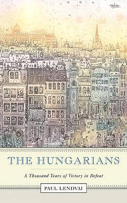 (Good)-The Hungarians: A Thousand Years of Victory in Defeat (Hardcover)-Lendvai