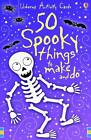 50 Spooky Things to Make and Do by Usborne Publishing Ltd (Cards, 2009)