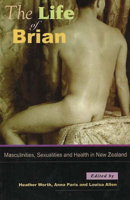 The Life of Brian: Masculinities, Sexualities and Health in New Zealand by...