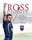 Ross County: From Highland League to Hampden by Frank Gilfeather (Hardback, 2010)